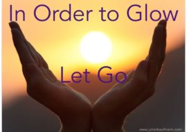 In order to glow, let go!