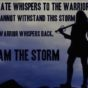 Be the warrior, be the storm!