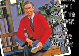 3 Healthy Reasons Why I Want to Be More like Mister Rogers!